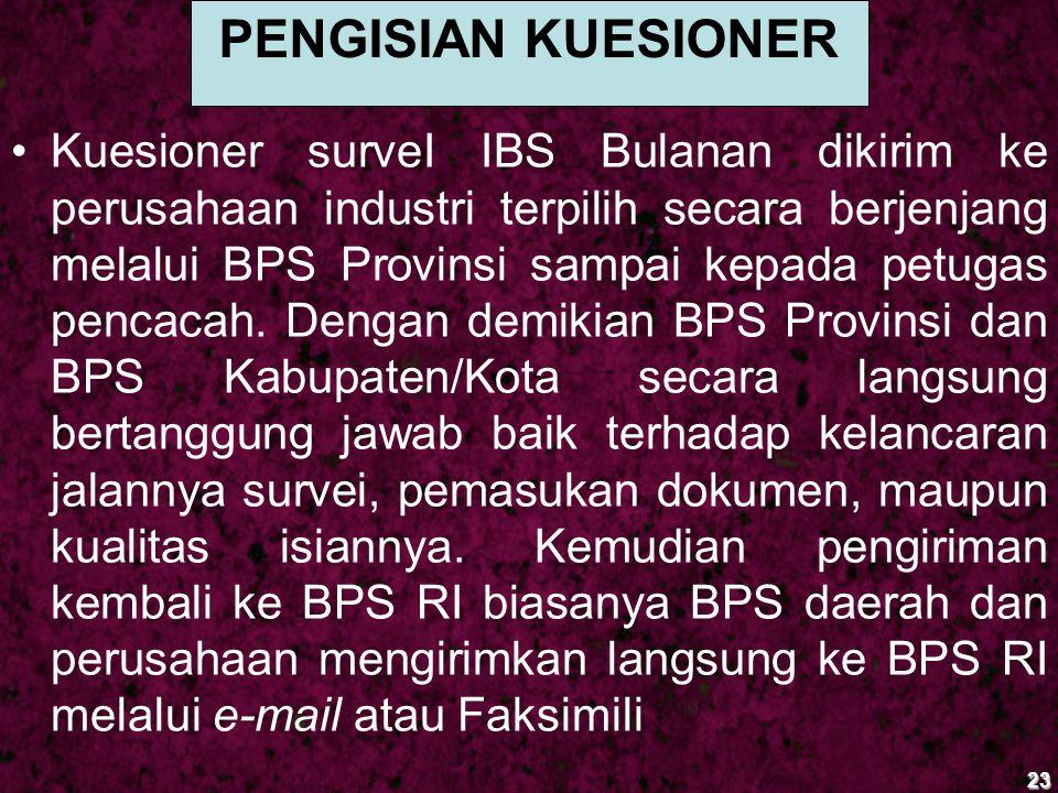 Kuesioner surveI IBS Bulanan dikirim ke perusahaan industri terpilih secara berjenjang melalui BPS Provinsi sampai kepada petugas pencacah. Dengan dem