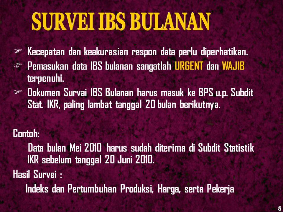 5  Kecepatan dan keakurasian respon data perlu diperhatikan.  Pemasukan data IBS bulanan sangatlah URGENT dan WAJIB terpenuhi.  Dokumen Survai IBS