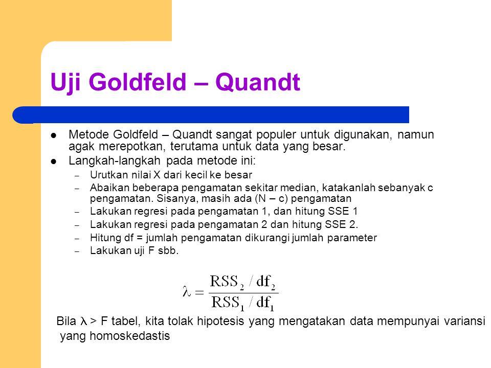 Uji Goldfeld – Quandt Metode Goldfeld – Quandt sangat populer untuk digunakan, namun agak merepotkan, terutama untuk data yang besar. Langkah-langkah