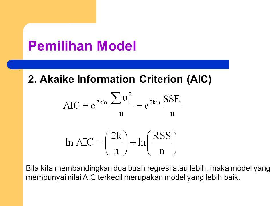 Pemilihan Model 2. Akaike Information Criterion (AIC) Bila kita membandingkan dua buah regresi atau lebih, maka model yang mempunyai nilai AIC terkeci