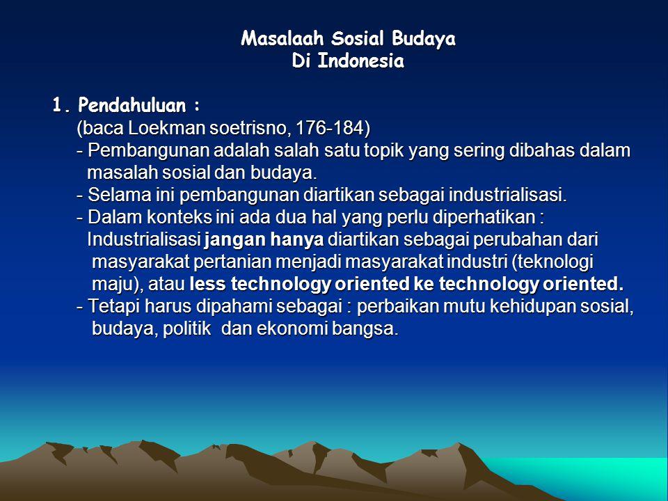 Masalaah Sosial Budaya Di Indonesia 1. Pendahuluan : (baca Loekman soetrisno, 176-184) - Pembangunan adalah salah satu topik yang sering dibahas dalam