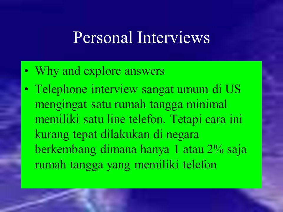 Personal Interviews Why and explore answers Telephone interview sangat umum di US mengingat satu rumah tangga minimal memiliki satu line telefon. Teta