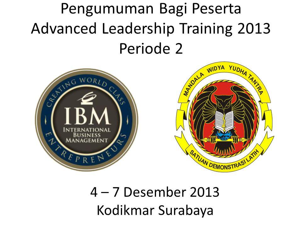 Pengumuman Bagi Peserta Advanced Leadership Training 2013 Periode 2 4 – 7 Desember 2013 Kodikmar Surabaya