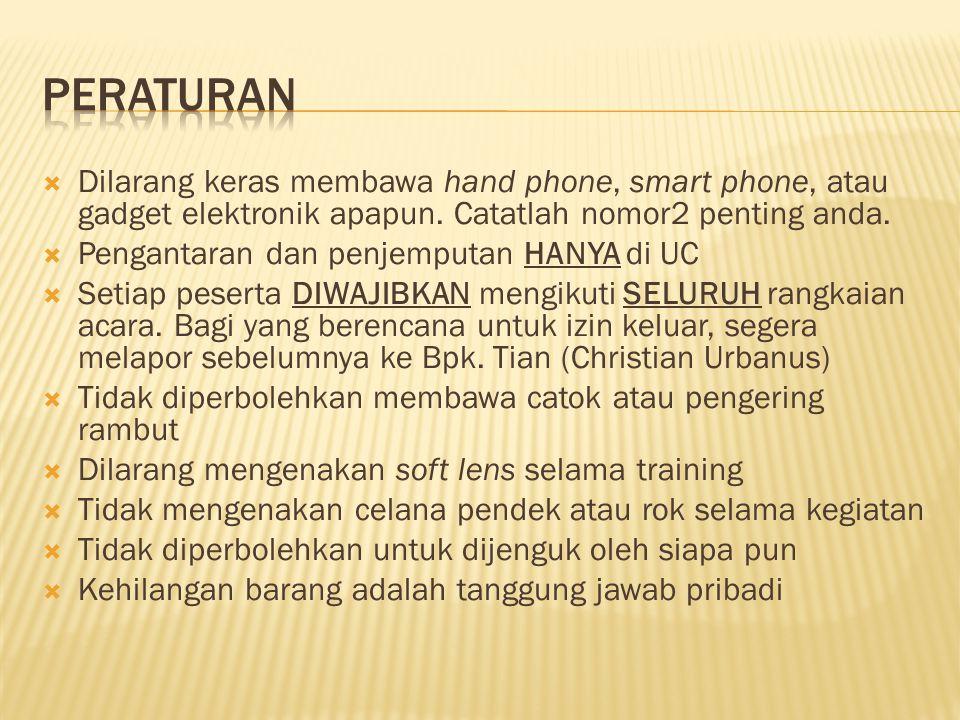  Dilarang keras membawa hand phone, smart phone, atau gadget elektronik apapun. Catatlah nomor2 penting anda.  Pengantaran dan penjemputan HANYA di