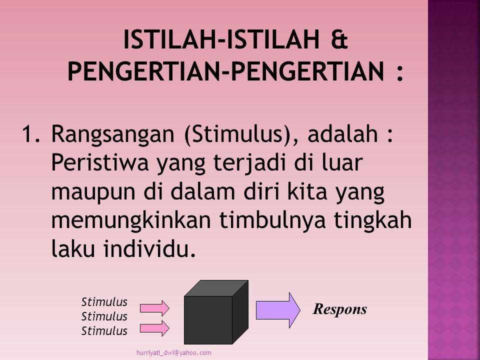 ISTILAH-ISTILAH & PENGERTIAN-PENGERTIAN : 1.Rangsangan (Stimulus), adalah : Peristiwa yang terjadi di luar maupun di dalam diri kita yang memungkinkan timbulnya tingkah laku individu.