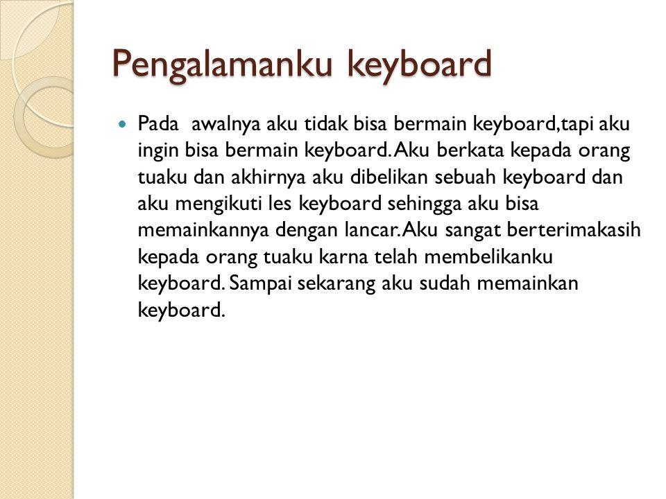 Pengalamanku keyboard Pada awalnya aku tidak bisa bermain keyboard,tapi aku ingin bisa bermain keyboard.
