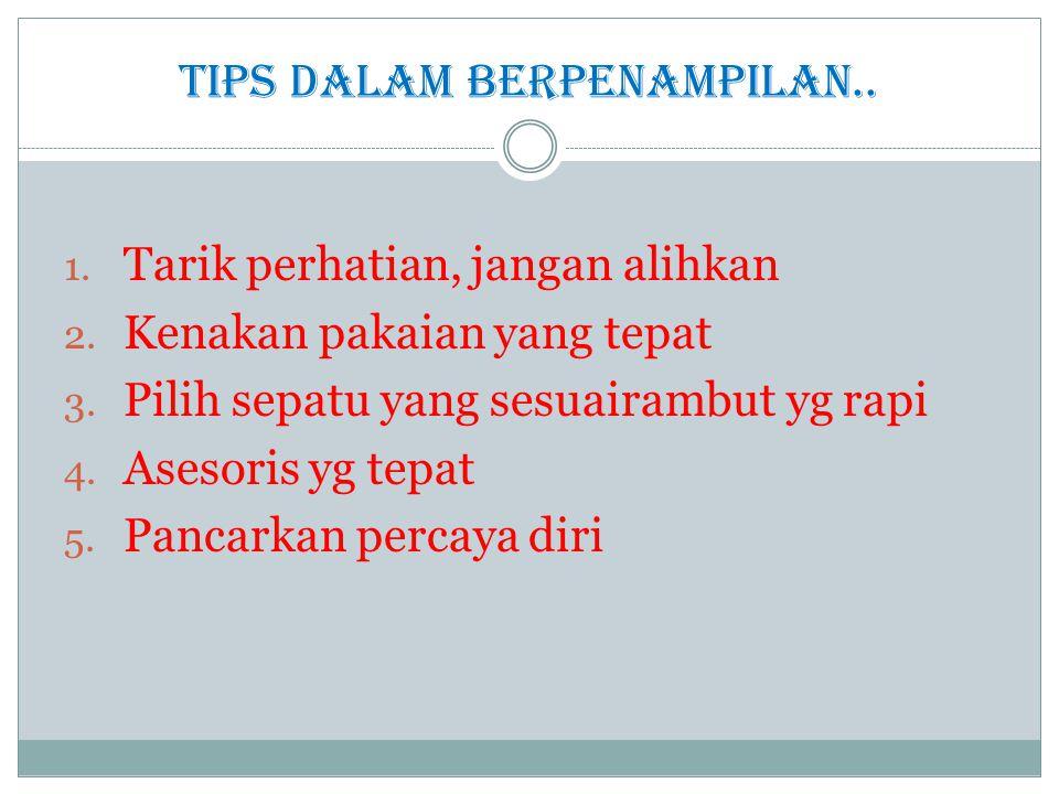 Tips dalam berpenampilan.. 1. Tarik perhatian, jangan alihkan 2.