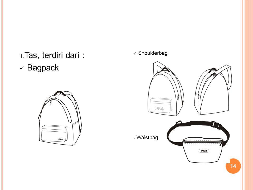 14 1. Tas, terdiri dari : Bagpack Shoulderbag Waistbag