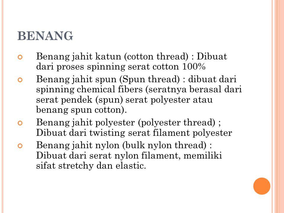 BENANG Benang jahit katun (cotton thread) : Dibuat dari proses spinning serat cotton 100% Benang jahit spun (Spun thread) : dibuat dari spinning chemi