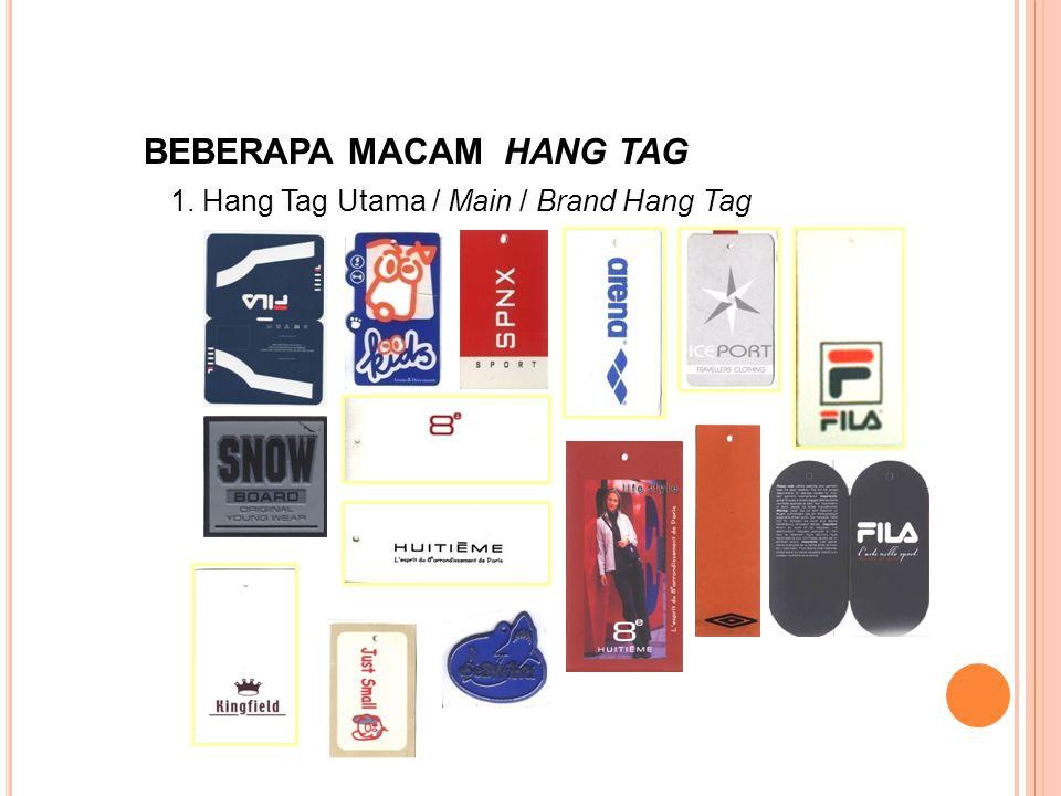 BEBERAPA MACAM HANG TAG 1. Hang Tag Utama / Main / Brand Hang Tag