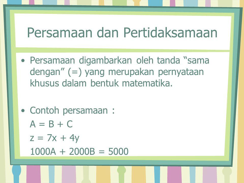 Persamaan dan Pertidaksamaan Pertidaksamaan adalah hubungan lain yang dinyatakan dalam bentuk matematika.