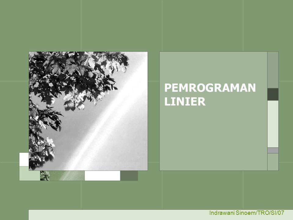 PEMROGRAMAN LINIER Indrawani Sinoem/TRO/SI/07