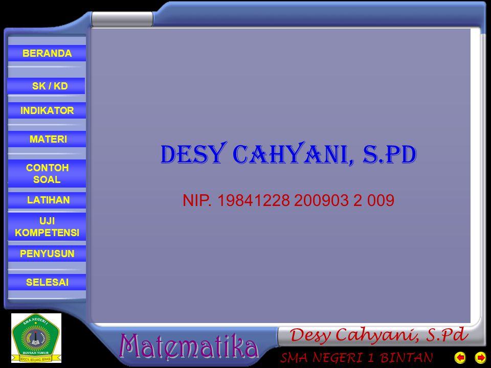 CONTOH SOAL MATERI PENYUSUN INDIKATOR SK / KD LATIHAN BERANDA SELESAI UJI KOMPETENSI SMA NEGERI 1 BINTAN Desy Cahyani, S.Pd DESY CAHYANI, S.Pd NIP.