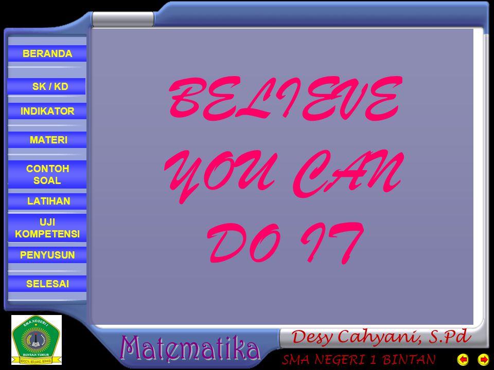 CONTOH SOAL MATERI PENYUSUN INDIKATOR SK / KD LATIHAN BERANDA SELESAI UJI KOMPETENSI SMA NEGERI 1 BINTAN Desy Cahyani, S.Pd BELIEVE YOU CAN DO IT