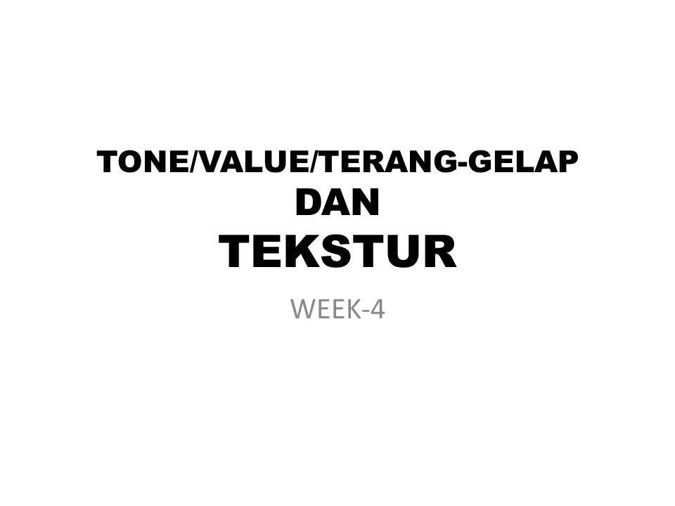 TONE/VALUE/TERANG-GELAP Untuk keperluan studi nirmana 2D, tone dan value dapat menjadi synonim kata.