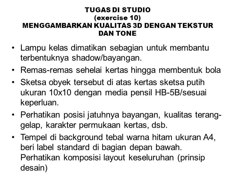 TUGAS DI STUDIO (exercise 10) MENGGAMBARKAN KUALITAS 3D DENGAN TEKSTUR DAN TONE Lampu kelas dimatikan sebagian untuk membantu terbentuknya shadow/bayangan.