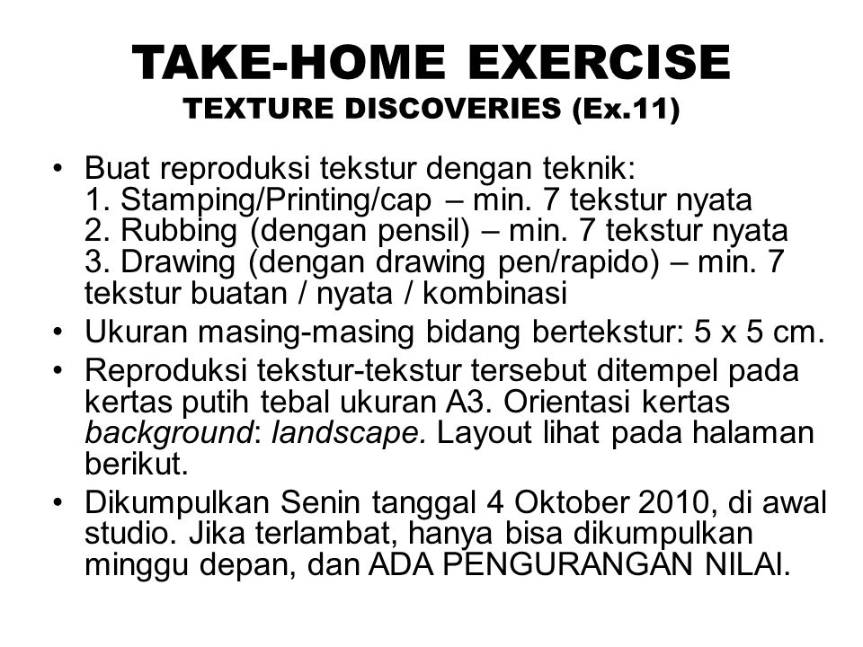 TAKE-HOME EXERCISE TEXTURE DISCOVERIES (Ex.11) Buat reproduksi tekstur dengan teknik: 1. Stamping/Printing/cap – min. 7 tekstur nyata 2. Rubbing (deng