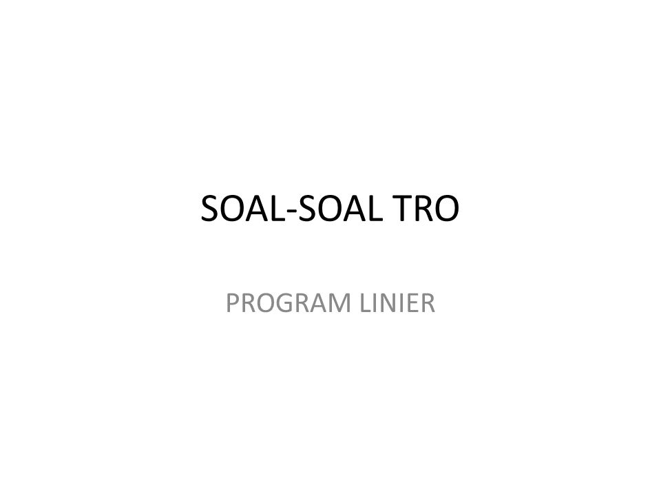 SOAL-SOAL TRO PROGRAM LINIER