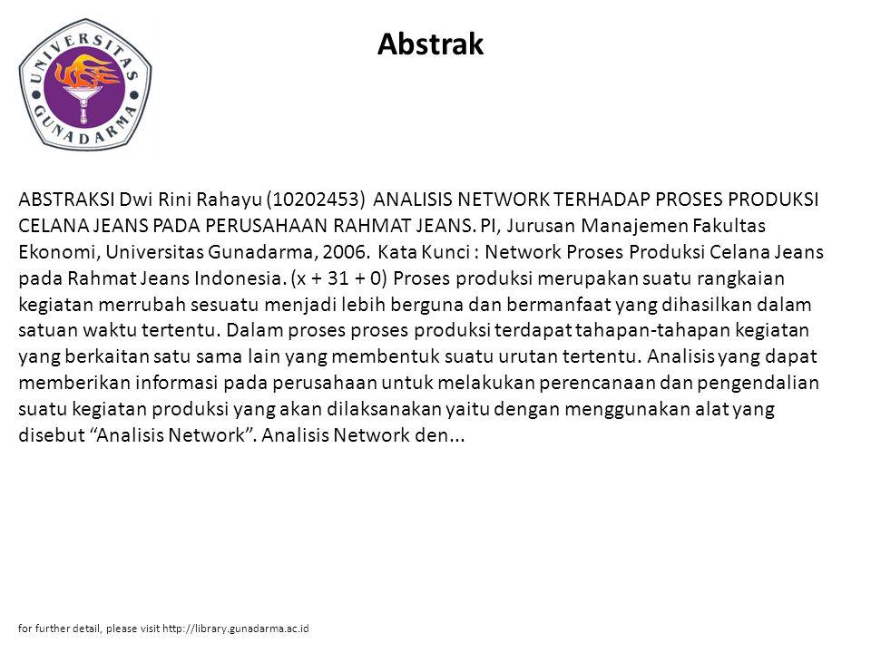 Abstrak ABSTRAKSI Dwi Rini Rahayu (10202453) ANALISIS NETWORK TERHADAP PROSES PRODUKSI CELANA JEANS PADA PERUSAHAAN RAHMAT JEANS.