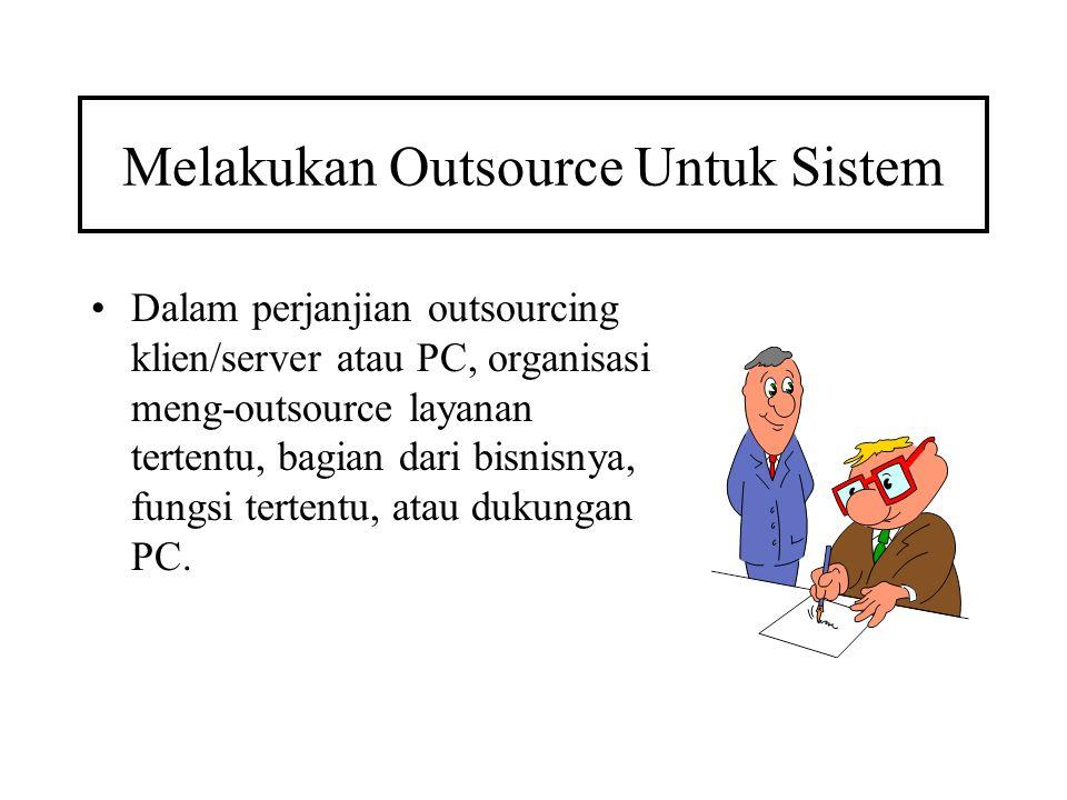 Melakukan Outsource Untuk Sistem Dalam perjanjian outsourcing klien/server atau PC, organisasi meng-outsource layanan tertentu, bagian dari bisnisnya,