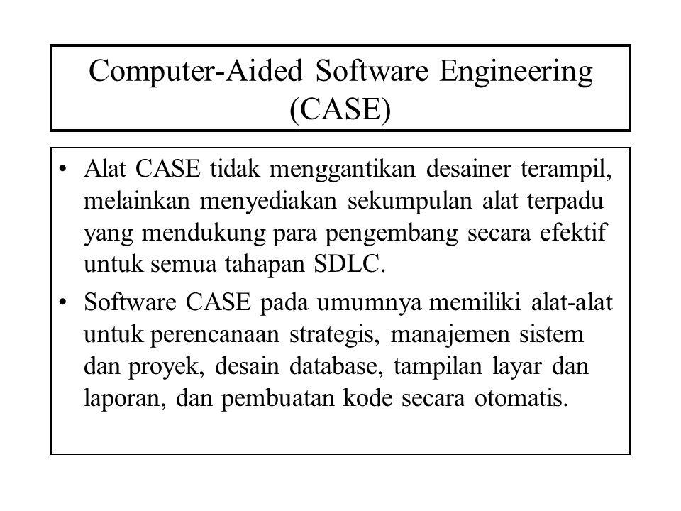 Computer-Aided Software Engineering (CASE) Alat CASE tidak menggantikan desainer terampil, melainkan menyediakan sekumpulan alat terpadu yang mendukun