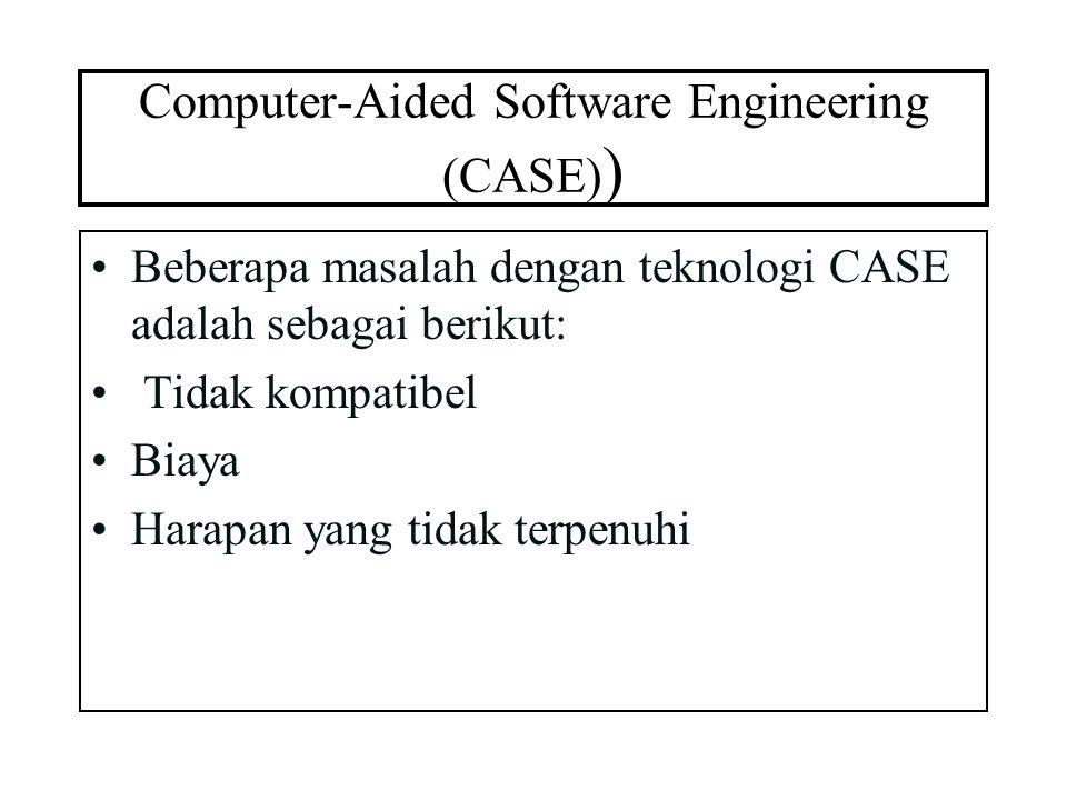 Computer-Aided Software Engineering (CASE) ) Beberapa masalah dengan teknologi CASE adalah sebagai berikut: Tidak kompatibel Biaya Harapan yang tidak