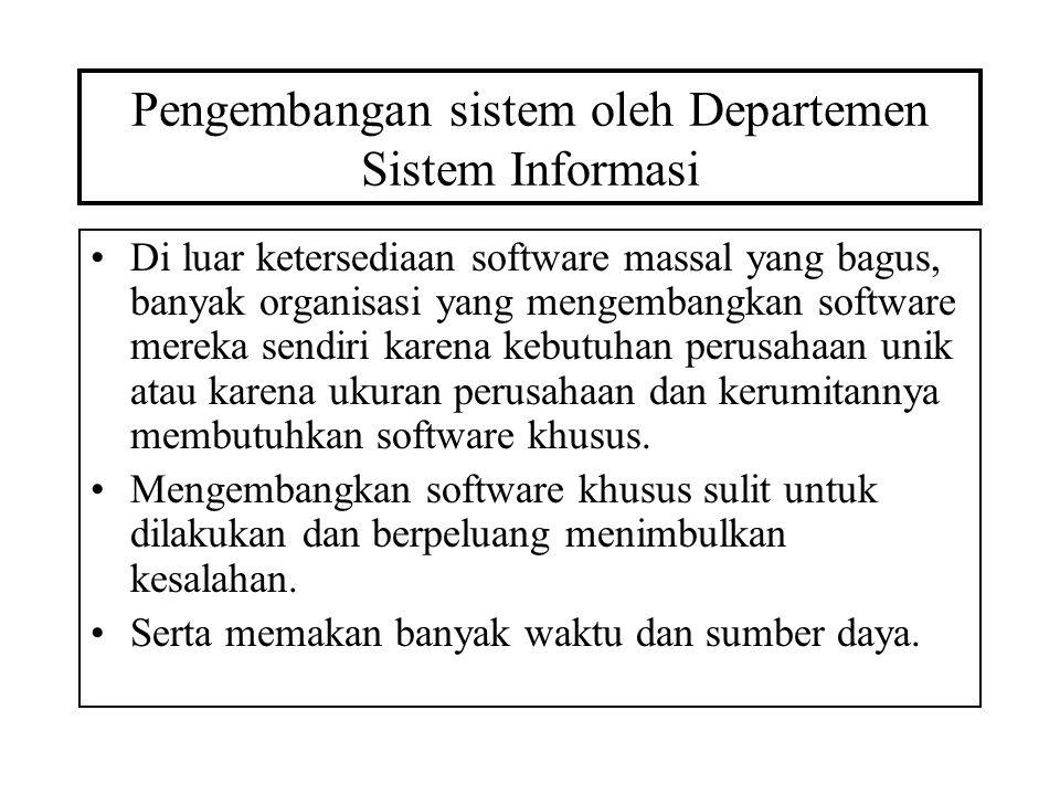 Pengembangan sistem oleh Departemen Sistem Informasi Di luar ketersediaan software massal yang bagus, banyak organisasi yang mengembangkan software me