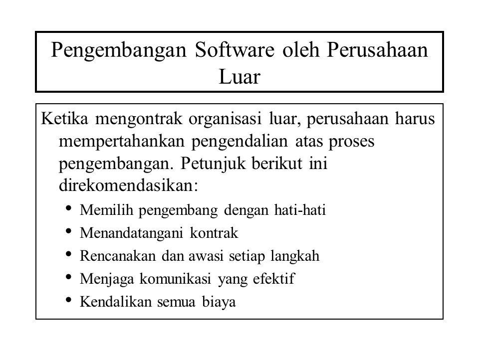 Pengembangan Software oleh Perusahaan Luar Ketika mengontrak organisasi luar, perusahaan harus mempertahankan pengendalian atas proses pengembangan. P