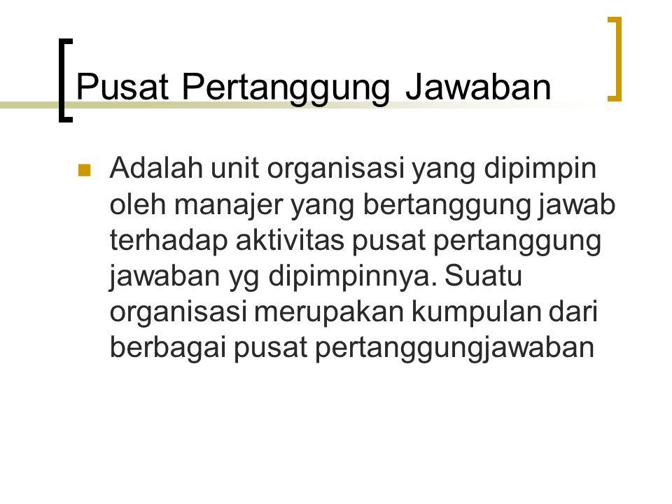 Pusat Pertanggung Jawaban Adalah unit organisasi yang dipimpin oleh manajer yang bertanggung jawab terhadap aktivitas pusat pertanggung jawaban yg dip