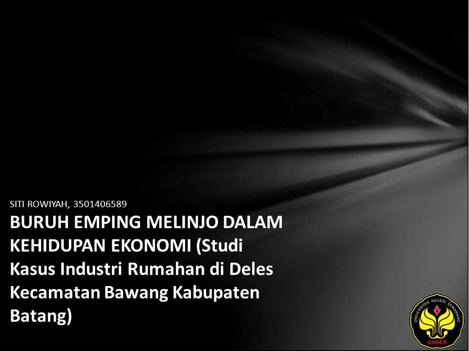 SITI ROWIYAH, 3501406589 BURUH EMPING MELINJO DALAM KEHIDUPAN EKONOMI (Studi Kasus Industri Rumahan di Deles Kecamatan Bawang Kabupaten Batang)