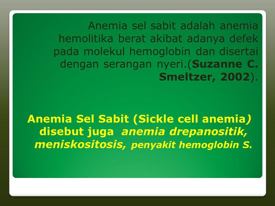 Anemia sel sabit adalah anemia hemolitika berat akibat adanya defek pada molekul hemoglobin dan disertai dengan serangan nyeri.(Suzanne C.