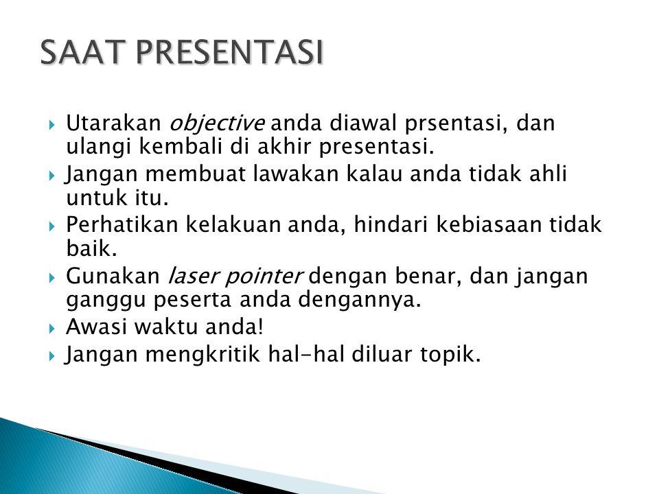  Utarakan objective anda diawal prsentasi, dan ulangi kembali di akhir presentasi.