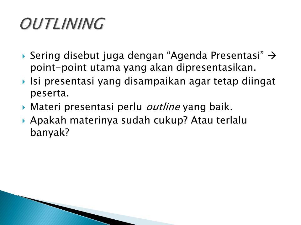  Sering disebut juga dengan Agenda Presentasi  point-point utama yang akan dipresentasikan.