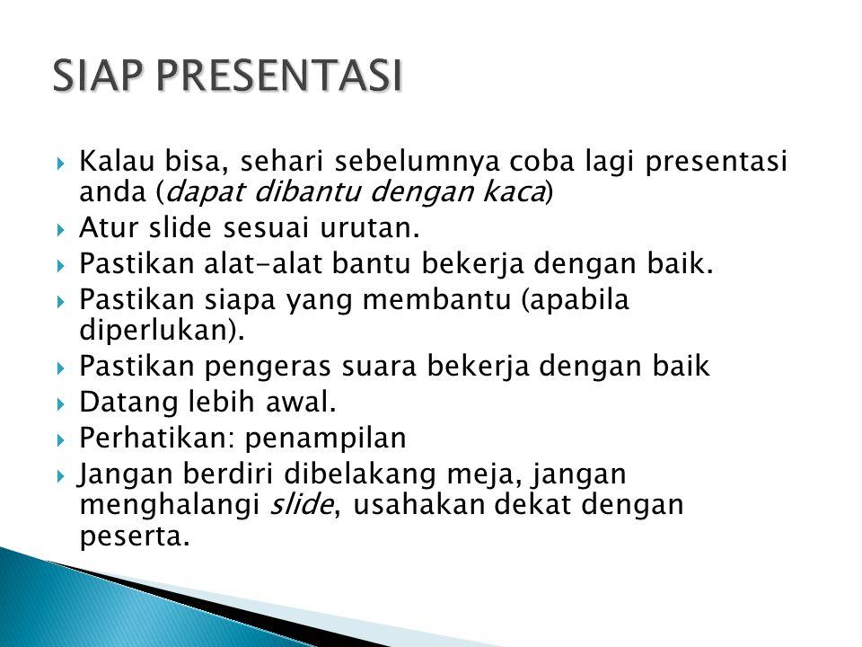 Kalau bisa, sehari sebelumnya coba lagi presentasi anda (dapat dibantu dengan kaca)  Atur slide sesuai urutan.