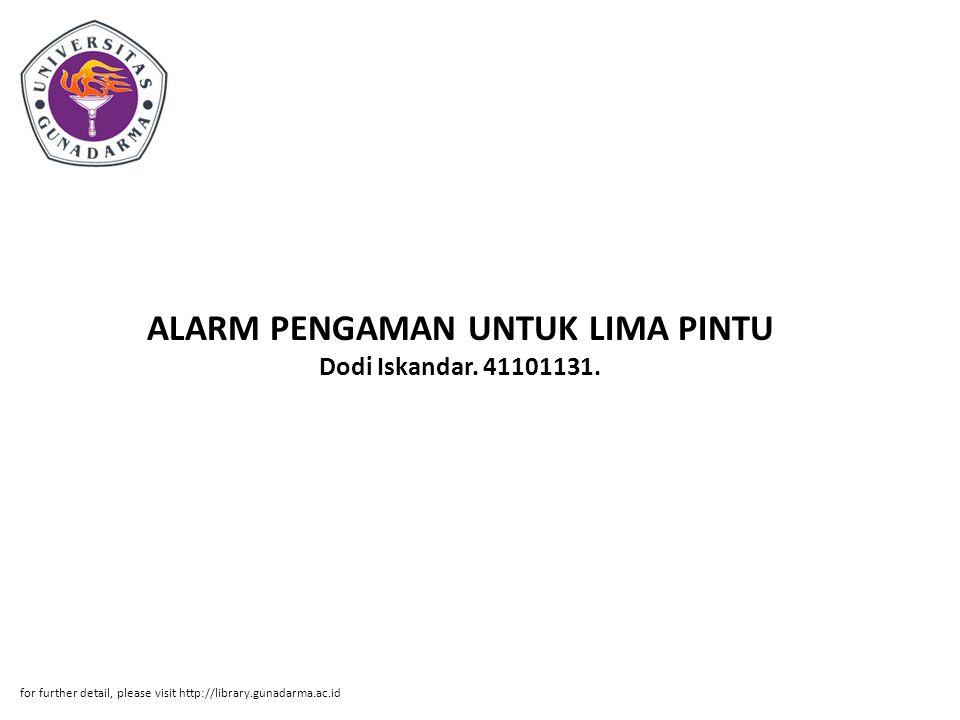 ALARM PENGAMAN UNTUK LIMA PINTU Dodi Iskandar. 41101131. for further detail, please visit http://library.gunadarma.ac.id
