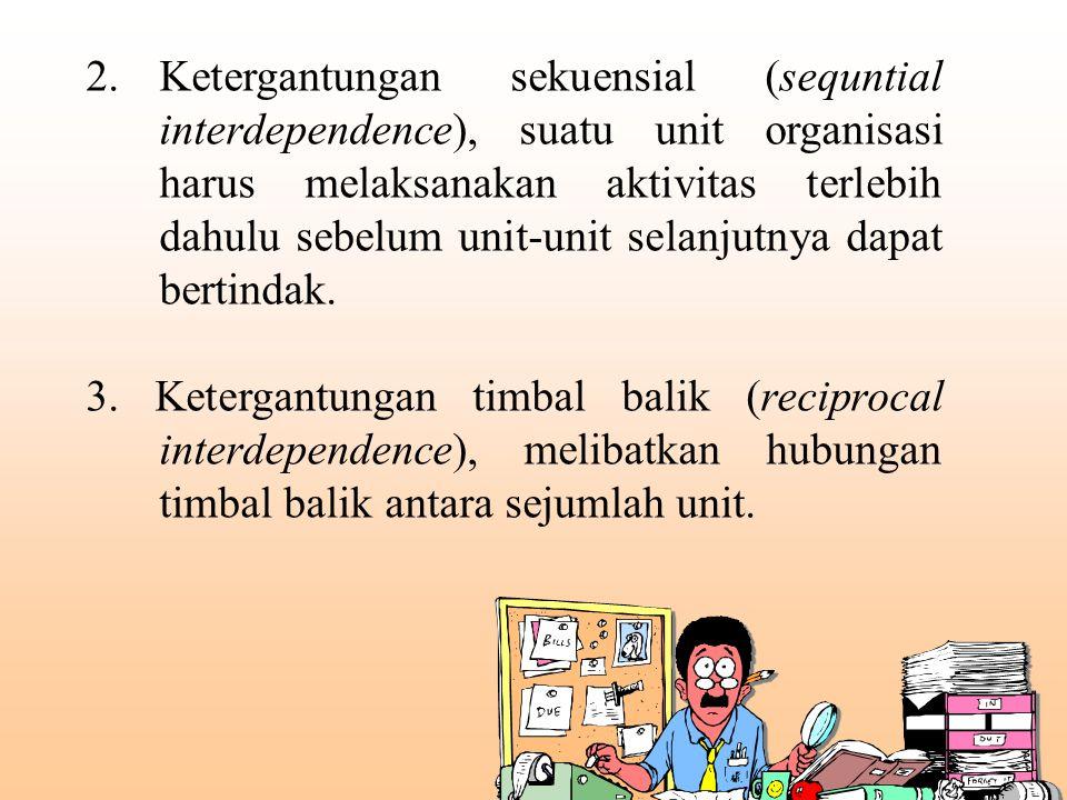 2.Ketergantungan sekuensial (sequntial interdependence), suatu unit organisasi harus melaksanakan aktivitas terlebih dahulu sebelum unit-unit selanjutnya dapat bertindak.