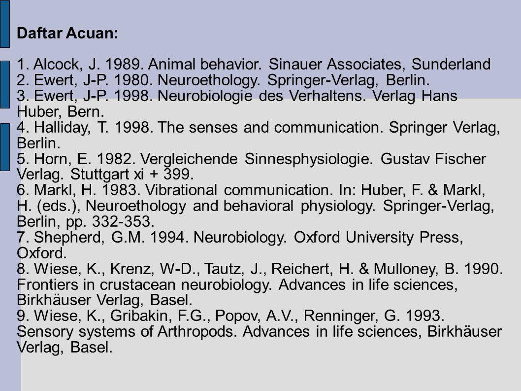 Neuroethology: Ilmu yang mempelajari perilaku hewan berdasarkan proses data yang dilakukan pada sekolompok sel saraf yang saling berhubungan, hasil proses data tadi berupa signal elektrik yang merangsang otot yang berhubungan dengan pusat program dengan melakukan kontraksi.