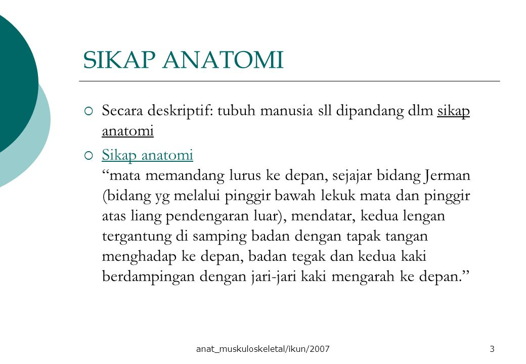 """anat_muskuloskeletal/ikun/20073 SIKAP ANATOMI  Secara deskriptif: tubuh manusia sll dipandang dlm sikap anatomi  Sikap anatomi """"mata memandang lurus"""