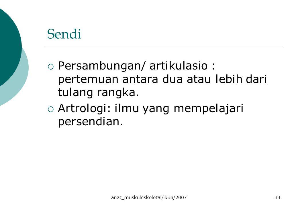 anat_muskuloskeletal/ikun/200733 Sendi  Persambungan/ artikulasio : pertemuan antara dua atau lebih dari tulang rangka.  Artrologi: ilmu yang mempel