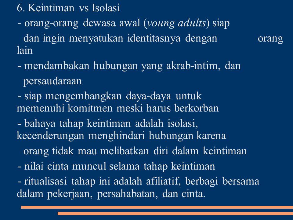 6. Keintiman vs Isolasi - orang-orang dewasa awal (young adults) siap dan ingin menyatukan identitasnya dengan orang lain - mendambakan hubungan yang