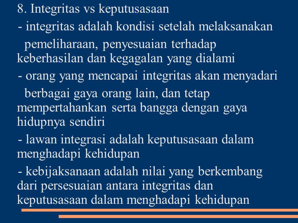8. Integritas vs keputusasaan - integritas adalah kondisi setelah melaksanakan pemeliharaan, penyesuaian terhadap keberhasilan dan kegagalan yang dial