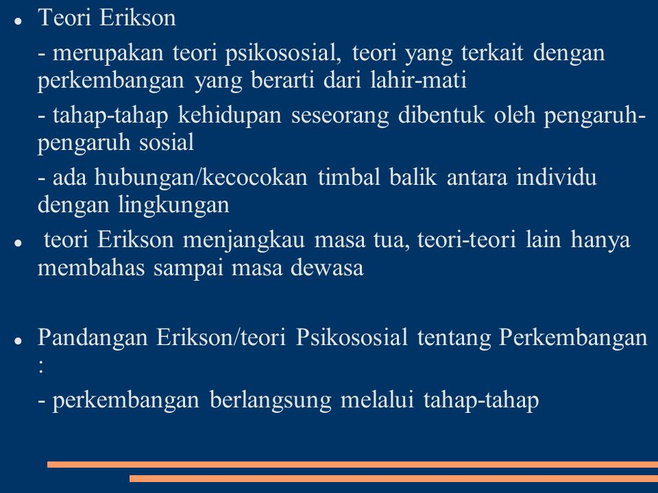 Teori Erikson - merupakan teori psikososial, teori yang terkait dengan perkembangan yang berarti dari lahir-mati - tahap-tahap kehidupan seseorang dib