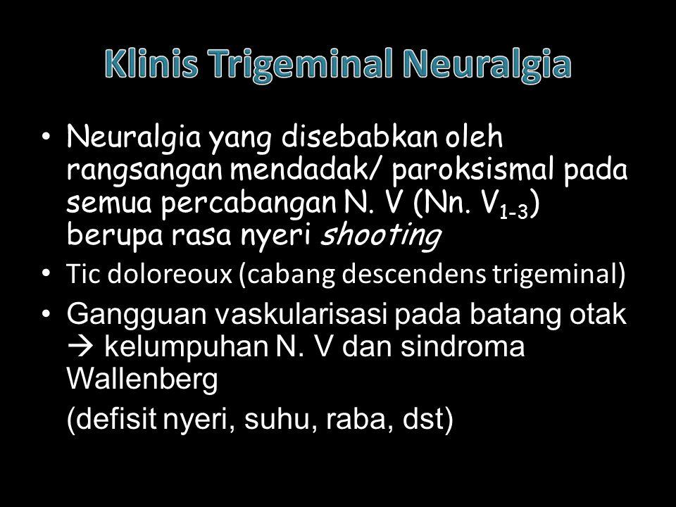 Neuralgia yang disebabkan oleh rangsangan mendadak/ paroksismal pada semua percabangan N. V (Nn. V 1-3 ) berupa rasa nyeri shooting Tic doloreoux (cab