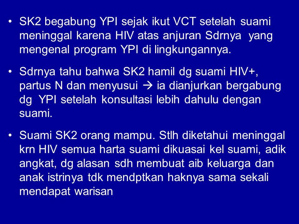 SK2 begabung YPI sejak ikut VCT setelah suami meninggal karena HIV atas anjuran Sdrnya yang mengenal program YPI di lingkungannya. Sdrnya tahu bahwa S