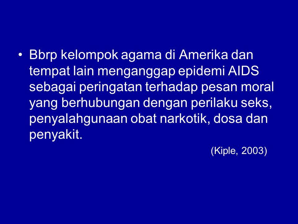 Bbrp kelompok agama di Amerika dan tempat lain menganggap epidemi AIDS sebagai peringatan terhadap pesan moral yang berhubungan dengan perilaku seks, penyalahgunaan obat narkotik, dosa dan penyakit.