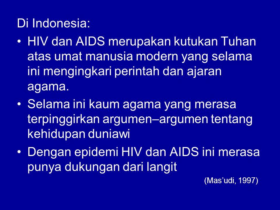 Di Indonesia: HIV dan AIDS merupakan kutukan Tuhan atas umat manusia modern yang selama ini mengingkari perintah dan ajaran agama. Selama ini kaum aga