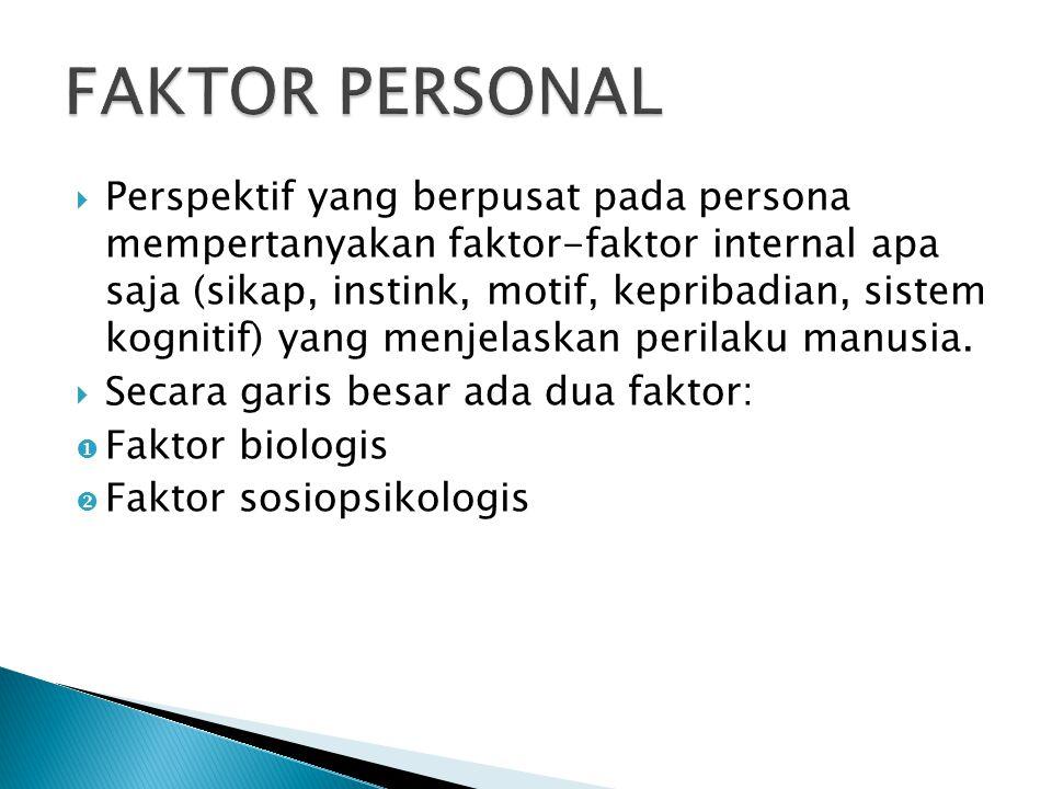  Perspektif yang berpusat pada persona mempertanyakan faktor-faktor internal apa saja (sikap, instink, motif, kepribadian, sistem kognitif) yang menj