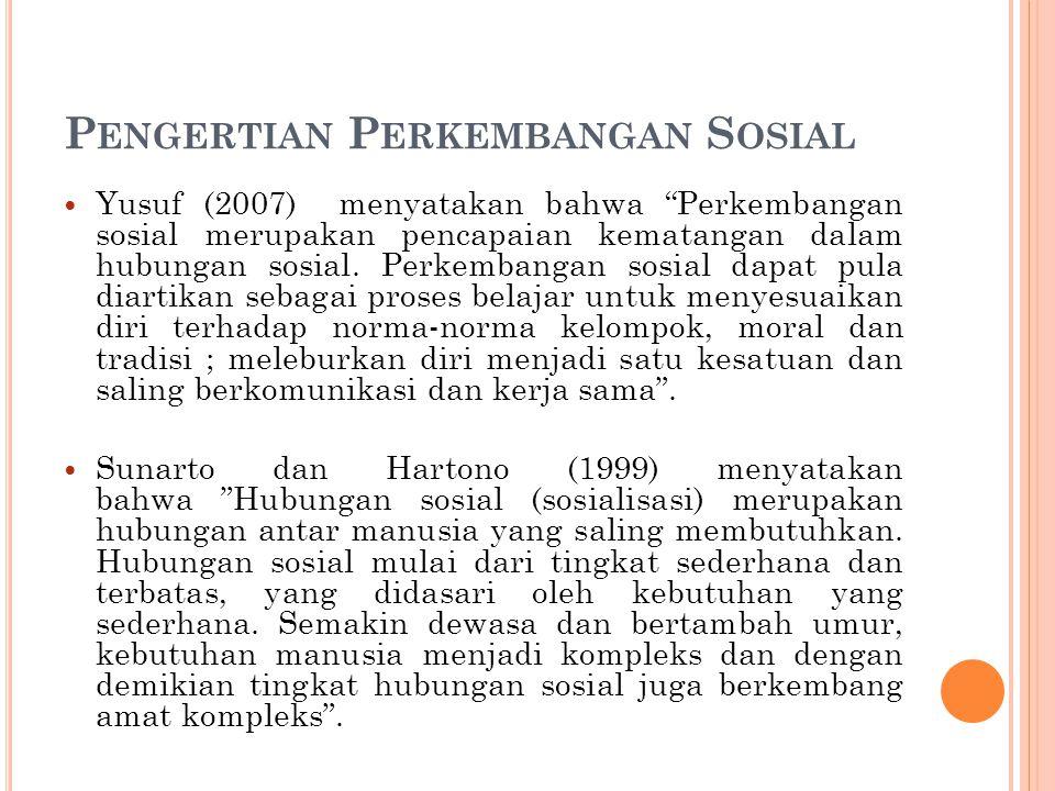 """P ENGERTIAN P ERKEMBANGAN S OSIAL Yusuf (2007) menyatakan bahwa """"Perkembangan sosial merupakan pencapaian kematangan dalam hubungan sosial. Perkembang"""