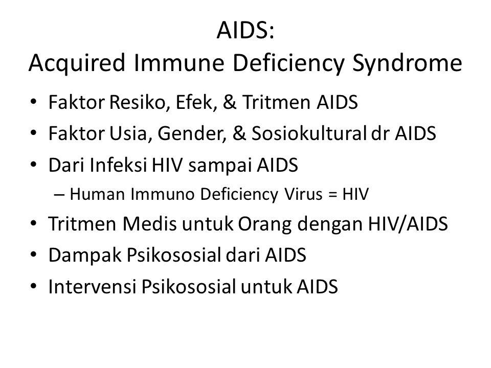 AIDS: Acquired Immune Deficiency Syndrome Faktor Resiko, Efek, & Tritmen AIDS Faktor Usia, Gender, & Sosiokultural dr AIDS Dari Infeksi HIV sampai AID