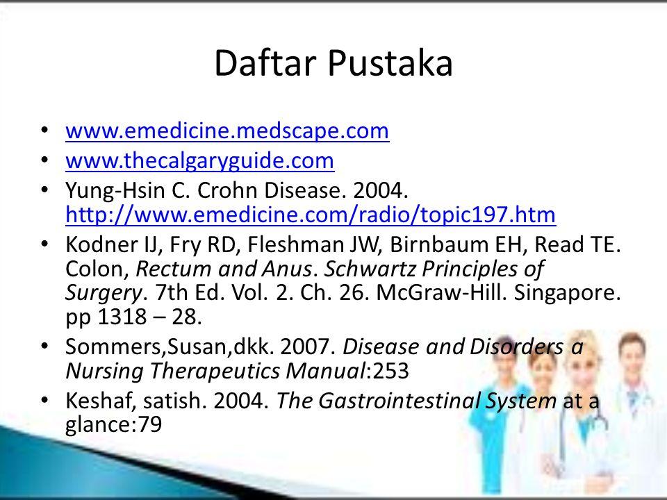 Daftar Pustaka www.emedicine.medscape.com www.thecalgaryguide.com Yung-Hsin C. Crohn Disease. 2004. http://www.emedicine.com/radio/topic197.htm http:/